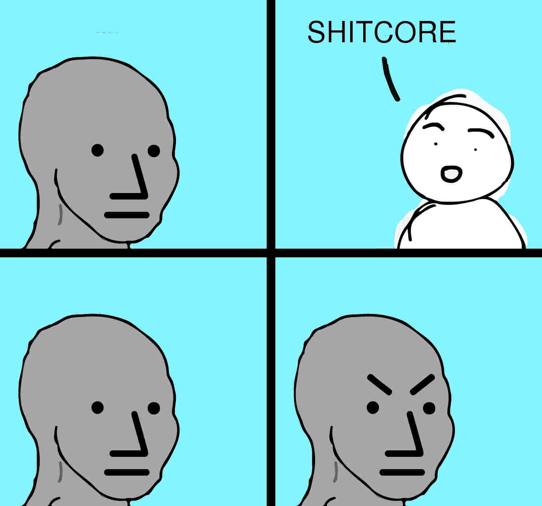 GENERAL SHITCORE • Re: ShTICORE MEMES!!!